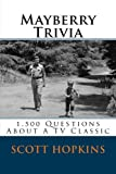 Mayberry Trivia: 1,500 Questions About A TV Classic