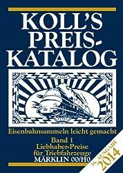 Koll's Preiskatalog: Märklin 00/H0, Ausgabe 2014, Band 1 Liebhaberpreise für Triebfahrzeuge Eisenbahnsammeln leicht gemacht