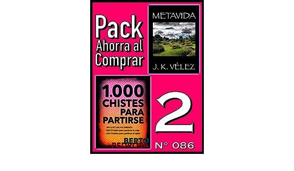 Amazon.com: Pack Ahorra al Comprar 2 (Nº 086): 1000 Chistes para partirse & Metavida (Spanish Edition) eBook: Berto Pedrosa, J. K. Vélez, PROMeBOOK: Kindle ...