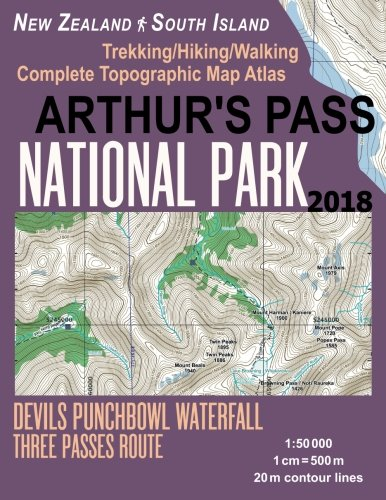 Arthur's Pass National Park Trekking/Hiking/Walking Topographic Map Atlas Devils Punchbowl Waterfall Three Passes Route New Zealand South Island ... (Travel Guide Hiking Maps for New Zealand) (National Arthurs Park Pass)
