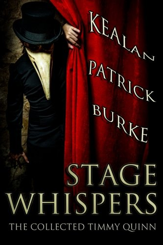 Book cover from Stage Whispers: The Collected Timmy Quinn by Kealan Patrick Burke