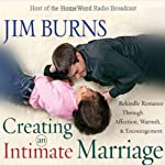 Creating an Intimate Marriage: Rekindle Romance Through Affection, Warmth and Encouragement | Jim Burns