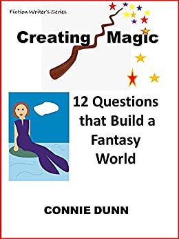 Creating Magic: 12 Questions that Build a Fantasy World by [Dunn, Connie]