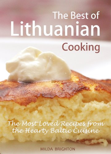 (The Best of Lithuanian Cooking: The Most Popular Recipes from the Hearty Baltic Cuisine)