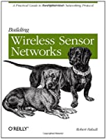 Building Wireless Sensor Networks: with ZigBee, XBee, Arduino, and Processing Front Cover