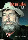 img - for Edward Abbey: A Life by James M. Cahalan (2001-09-01) book / textbook / text book