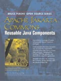Apache Jakarta Commons: Reusable Java Components (Bruce Perens  Open Source) by Will Iverson (2005-02-07)