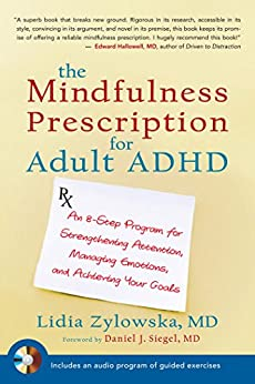 The Mindfulness Prescription for Adult ADHD: An 8-Step Program for Strengthening Attention, Managing Emotions, and Achieving Your Goals by [Zylowska MD, Lidia]