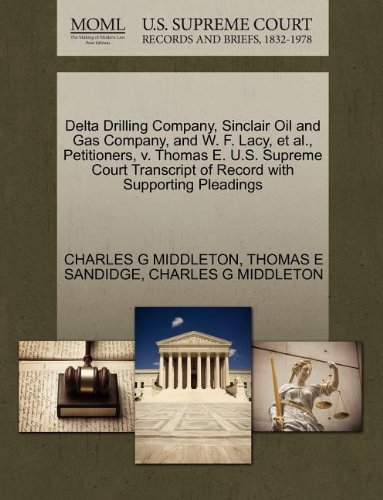 Delta Drilling Company  Sinclair Oil And Gas Company  And W  F  Lacy  Et Al   Petitioners  V  Thomas E  U S  Supreme Court Transcript Of Record With Supporting Pleadings