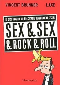 Sex & Sex & Rock & Roll : Le dictionnaire du rock'n'roll ouvertement sexuel par Vincent Brunner