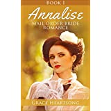 Mail Order Bride: Annalise (A Sweet Historical Western Mail Order Bride Romance Book 1) (Historical Western Frontier Romance Short Stories)