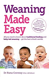 Weaning Made Easy: All you need to know about spoon feeding and baby-led weaning - get the best of both worlds