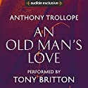 An Old Man's Love Audiobook by Anthony Trollope Narrated by Tony Britton