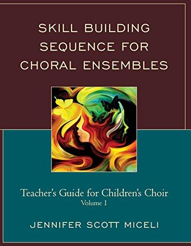 Skill Building Sequence for Choral Ensembles: Teacher's Guide for Children's Choir: Volume - Song Arrangements Choral Folk