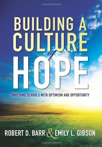 Building a Culture of Hope: Enriching Schools With Optimism and Opportunity (School Improvement Strategies for Overcoming Student Poverty and Adversity)