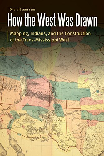 How the West Was Drawn: Mapping, Indians, and the Construction of the Trans-Mississippi West (Borderlands and Transcultural Studies) (English Edition)