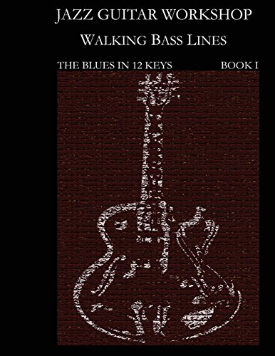 Walking Blues Bass (Jazz Guitar Workshop  Walking Bass Lines - The Blues in 12 keys: Guitar tab edition (Jazz Guitar Workhop) (Volume 1))