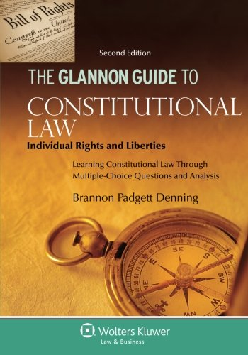 Glannon Guide to Constitutional Law: Individual Rights and Liberties, Learning Constitutional Law Through Multiple-Choice Questions and Analysis (Glannon ()