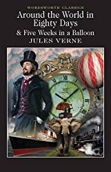 Around the World in Eighty Days: 5 Weeks in a Balloon (Wordsworth Classics)