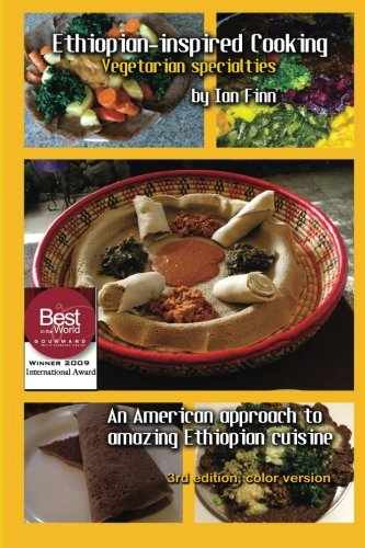 Search : Ethiopian-inspired Cooking, Vegetarian Specialties: An American approach to Ethiopian Cuisine