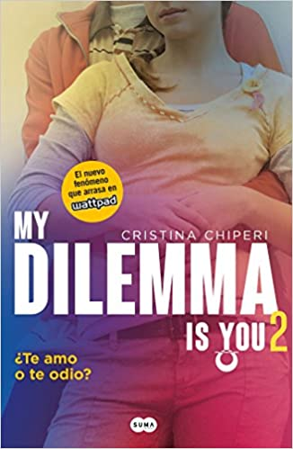 Te Amo O Te Odio / My Dilemma Is You. I Love You or I Hate You 2 Serie My Dilemma Is You: Amazon.es: Cristina Chiperi: Libros