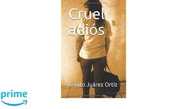 Amazon.com: Cruel adiós (Spanish Edition) (9781982922627): Benito Juárez Ortiz: Books