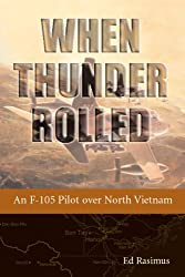 When Thunder Rolled: An F-105 Pilot over North Vietnam by Ed Rasimus (2014-11-11)