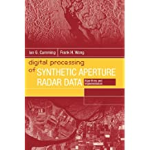 Digital Processing of Synthetic Aperture Radar Data: Algorithms and Implementation [With CDROM] (Artech House Remote Sensing Library)