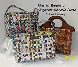 How to weave a magazine recycle purse kindle edition by for How to recycle old magazines