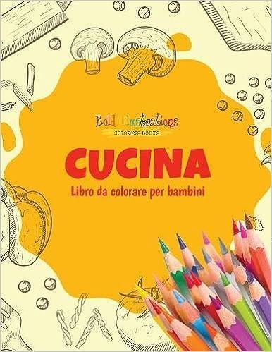Cucina : Libro da colorare per bambini (Italian Edition): Bold ...
