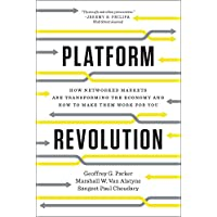 Platform Revolution: How Networked Markets Are Transforming the Economy?and How to Make Them Work for You