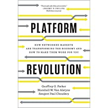 Platform Revolution – How Networked Markets are Transforming the Economy?and How to Make Them Work for You