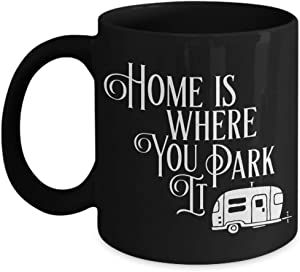 Home is Where You Park It Coffee Mug (11 oz. black) - Fun Gift for RV, Campgrounds, Travel Trailers, Campers