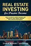 Real Estate Investing for Passive Income: How to Create Passive Income and Financial Well-Being Through Real Estate Investments