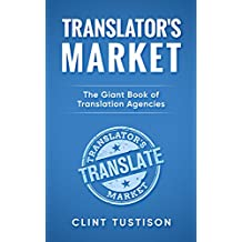 Translator's Market: The GIANT Book of Translation Agencies: Find Work and Get Paid as a Freelance Translator