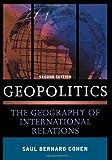 Geopolitics : The Geography of International Relations, Cohen, Saul Bernard, 074255676X