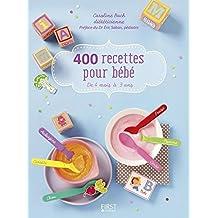 400 recettes pour bébé: De 4 mois à 3 ans