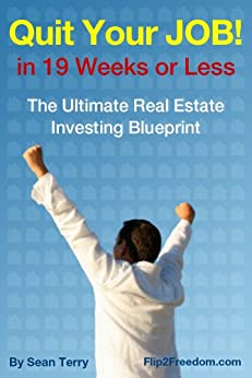 The Ultimate Real Estate Investing Blueprint: How to Quit Your Job in 19 Weeks or Less by [Terry, Sean]