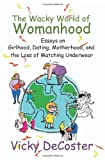 The Wacky World of Womanhood, Vicky DeCoster, 0595292909