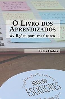 O livro dos aprendizados: 57 lições para escritores (Ninho de Escritores 1) por [Gubes, Tales]