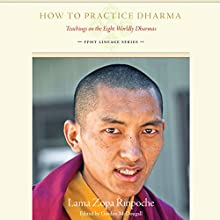 How to Practice Dharma: Teachings on the Eight Worldly Dharmas Audiobook by Lama Zopa Rinpoche, Gordon McDougall (editor) Narrated by Subhash Mandal