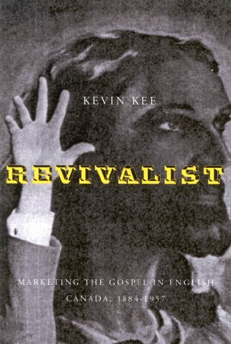 Revivalists: Marketing the Gospel in English Canada, 1884-1957 (McGill-Queen's Studies in the History of Religion)