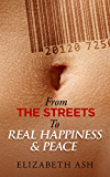 From the Streets to Real Happiness & Peace