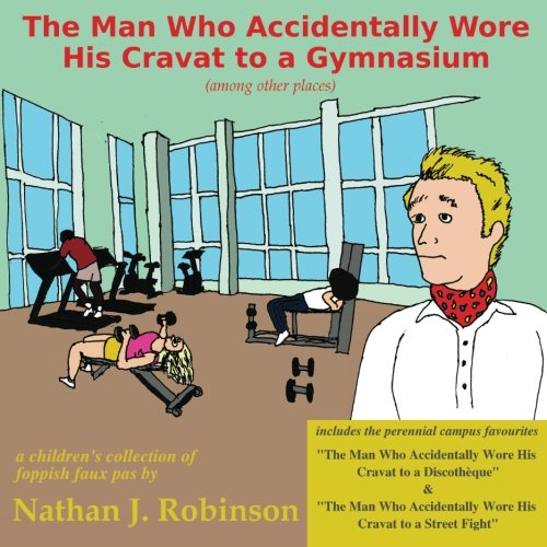 The Man Who Accidentally Wore His Cravat to a Gymnasium ebook