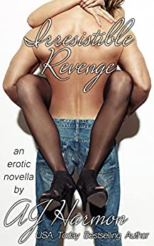 "Irresistible Revenge: an erotic novella (The ""Irresistible"" Series Book 2) by [Harmon, AJ]"