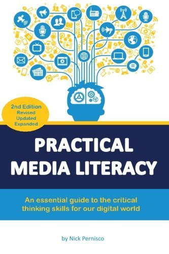Practical Media Literacy: An essential guide to the critical thinking skills for our digital world by Nick Pernisco (2015-07-18)
