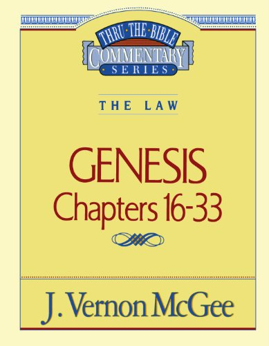 Thru the Bible Commentary: Genesis Chapters 16-33