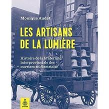 Artisans de la lumière (Les): Histoire de la Fraternité interprovinciale des ouvriers en électricité