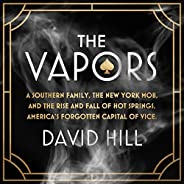 The Vapors: A Southern Family, the New York Mob, and the Rise and Fall of Hot Springs, America's Forgotten