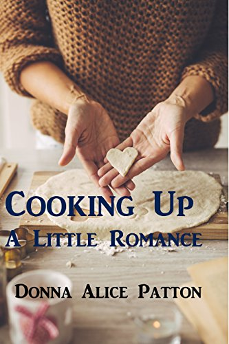 Cooking Up A Little Romance by [Patton, Donna Alice]